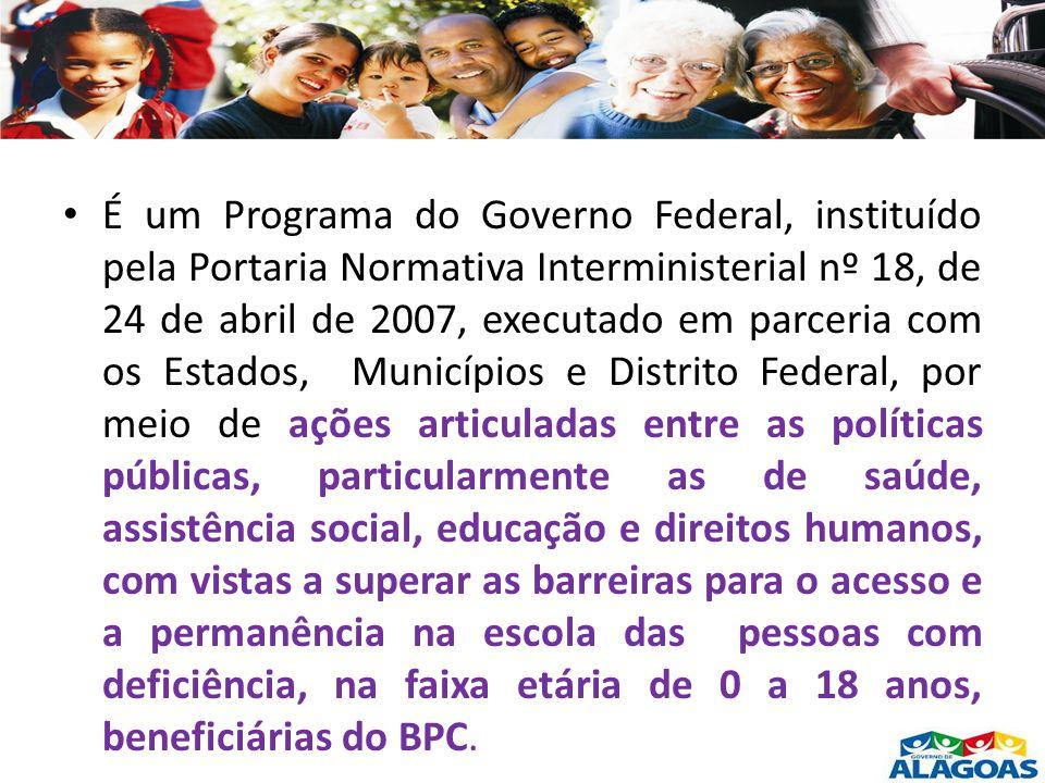 É um Programa do Governo Federal, instituído pela Portaria Normativa Interministerial nº 18, de 24 de abril de 2007, executado em parceria com os Esta
