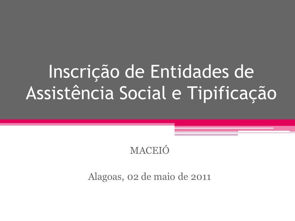 Inscrição de Entidades de Assistência Social e Tipificação MACEIÓ Alagoas, 02 de maio de 2011