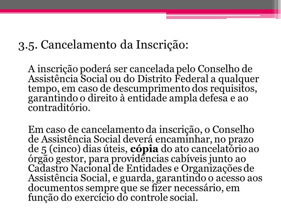 3.5. Cancelamento da Inscrição: A inscrição poderá ser cancelada pelo Conselho de Assistência Social ou do Distrito Federal a qualquer tempo, em caso