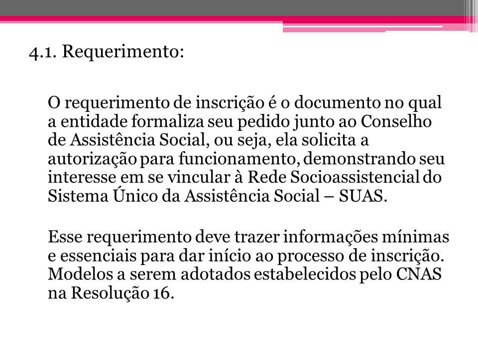 4.1. Requerimento: O requerimento de inscrição é o documento no qual a entidade formaliza seu pedido junto ao Conselho de Assistência Social, ou seja,