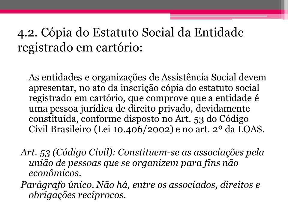 4.2. Cópia do Estatuto Social da Entidade registrado em cartório: As entidades e organizações de Assistência Social devem apresentar, no ato da inscri