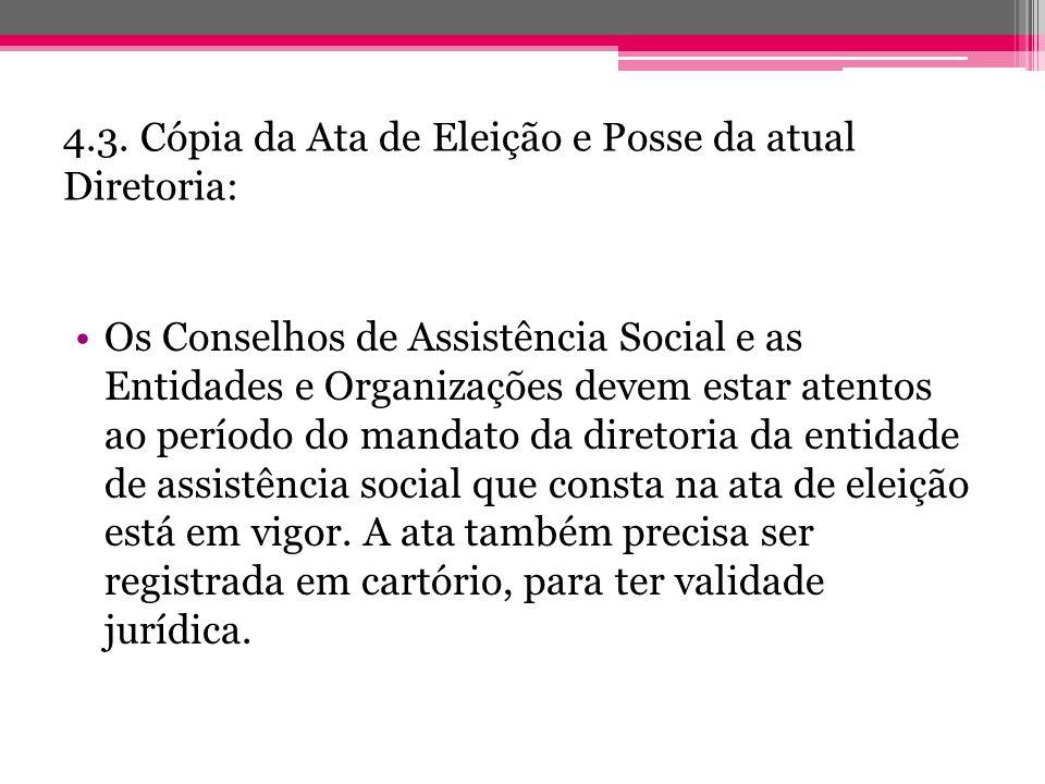 4.3. Cópia da Ata de Eleição e Posse da atual Diretoria: Os Conselhos de Assistência Social e as Entidades e Organizações devem estar atentos ao perío