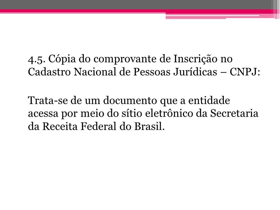 4.5. Cópia do comprovante de Inscrição no Cadastro Nacional de Pessoas Jurídicas – CNPJ: Trata-se de um documento que a entidade acessa por meio do sí