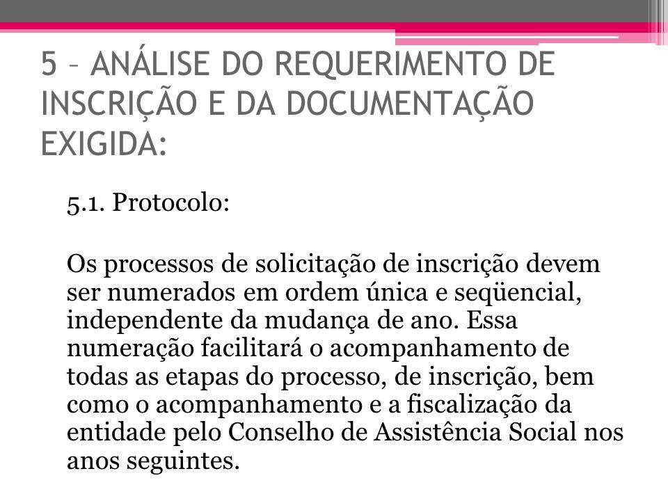5 – ANÁLISE DO REQUERIMENTO DE INSCRIÇÃO E DA DOCUMENTAÇÃO EXIGIDA: 5.1. Protocolo: Os processos de solicitação de inscrição devem ser numerados em or