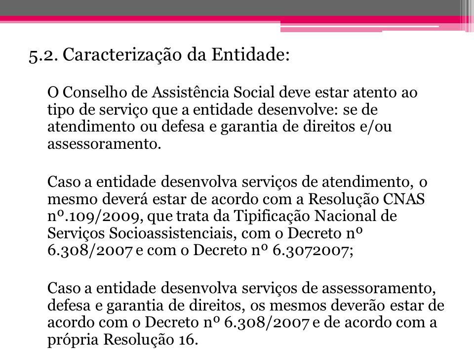 5.2. Caracterização da Entidade: O Conselho de Assistência Social deve estar atento ao tipo de serviço que a entidade desenvolve: se de atendimento ou