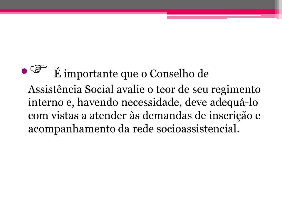 É importante que o Conselho de Assistência Social avalie o teor de seu regimento interno e, havendo necessidade, deve adequá-lo com vistas a atender à