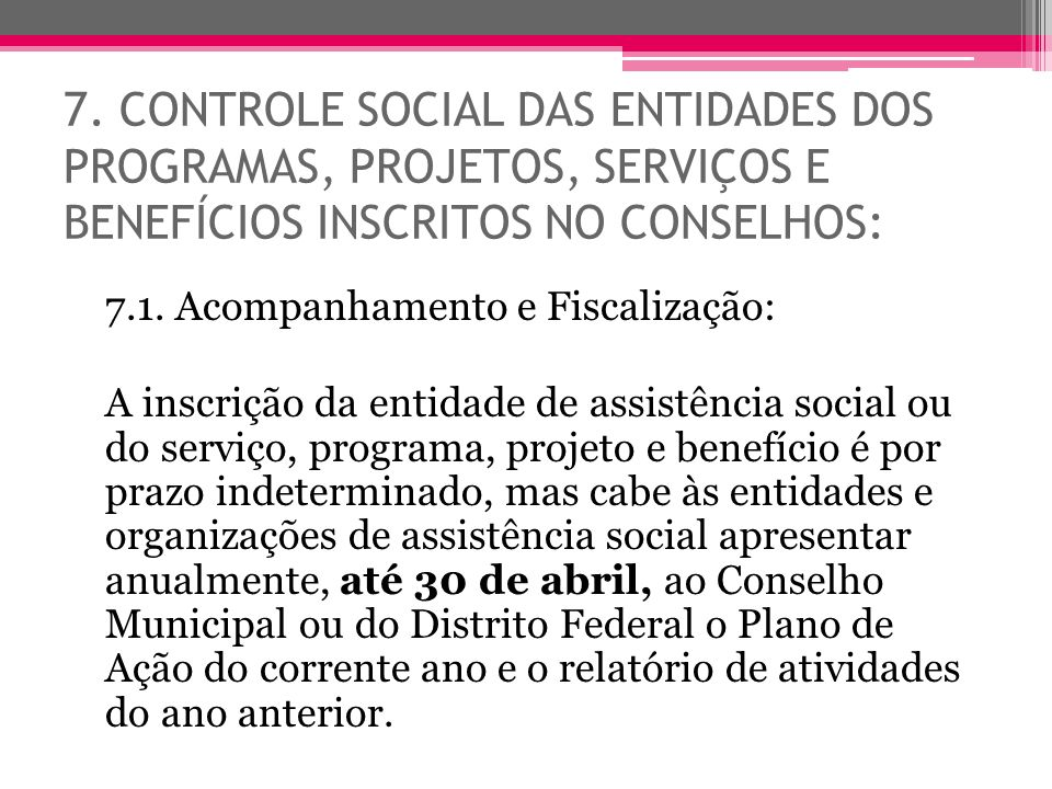 7. CONTROLE SOCIAL DAS ENTIDADES DOS PROGRAMAS, PROJETOS, SERVIÇOS E BENEFÍCIOS INSCRITOS NO CONSELHOS: 7.1. Acompanhamento e Fiscalização: A inscriçã