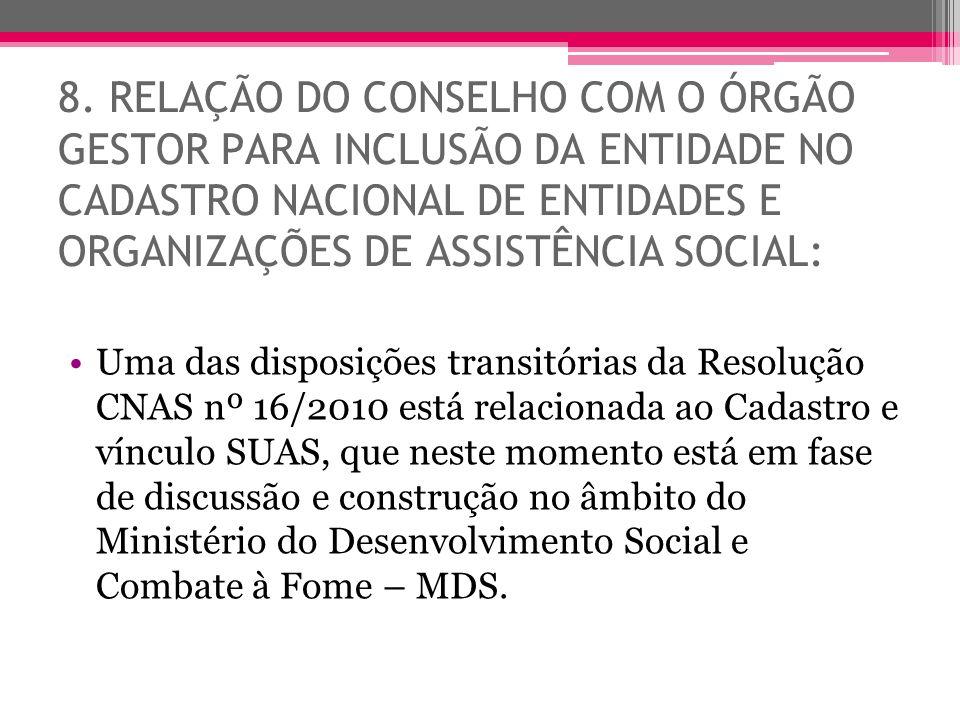 8. RELAÇÃO DO CONSELHO COM O ÓRGÃO GESTOR PARA INCLUSÃO DA ENTIDADE NO CADASTRO NACIONAL DE ENTIDADES E ORGANIZAÇÕES DE ASSISTÊNCIA SOCIAL: Uma das di