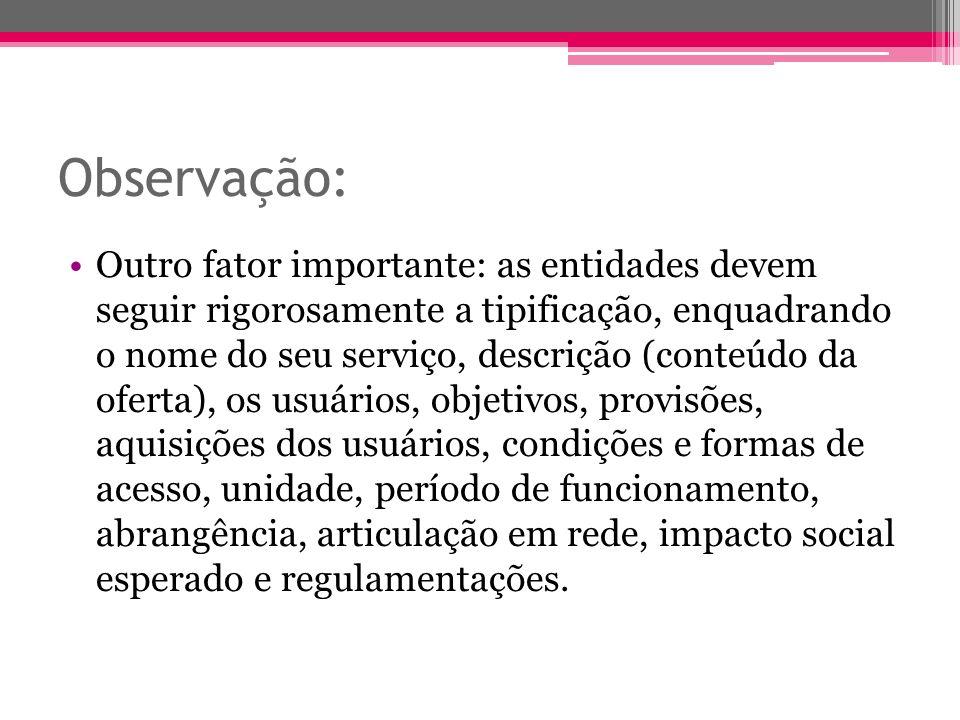 Observação: Outro fator importante: as entidades devem seguir rigorosamente a tipificação, enquadrando o nome do seu serviço, descrição (conteúdo da o