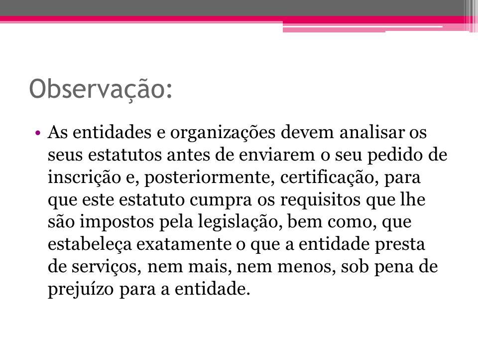 Observação: As entidades e organizações devem analisar os seus estatutos antes de enviarem o seu pedido de inscrição e, posteriormente, certificação,