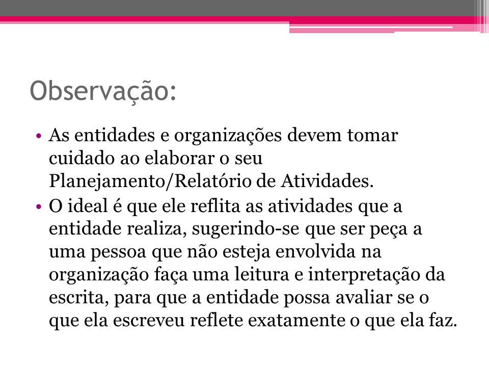 Observação: As entidades e organizações devem tomar cuidado ao elaborar o seu Planejamento/Relatório de Atividades. O ideal é que ele reflita as ativi