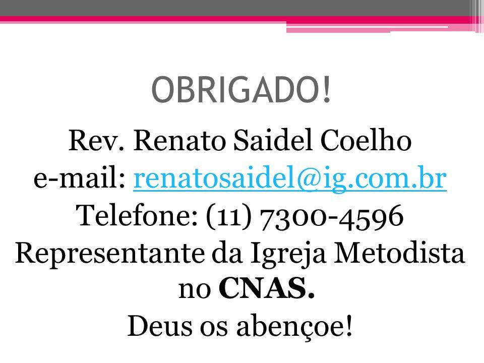 OBRIGADO! Rev. Renato Saidel Coelho e-mail: renatosaidel@ig.com.brrenatosaidel@ig.com.br Telefone: (11) 7300-4596 Representante da Igreja Metodista no