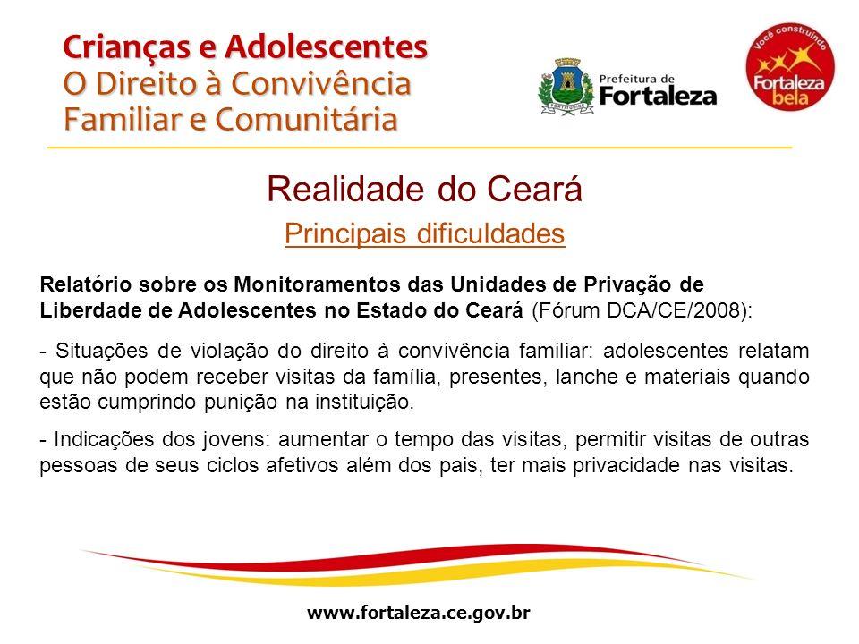 www.fortaleza.ce.gov.br Crianças e Adolescentes O Direito à Convivência Familiar e Comunitária Realidade do Ceará Principais dificuldades Relatório so