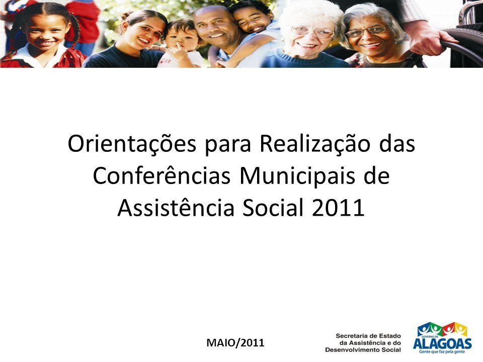 Orientações para Realização das Conferências Municipais de Assistência Social 2011 MAIO/2011