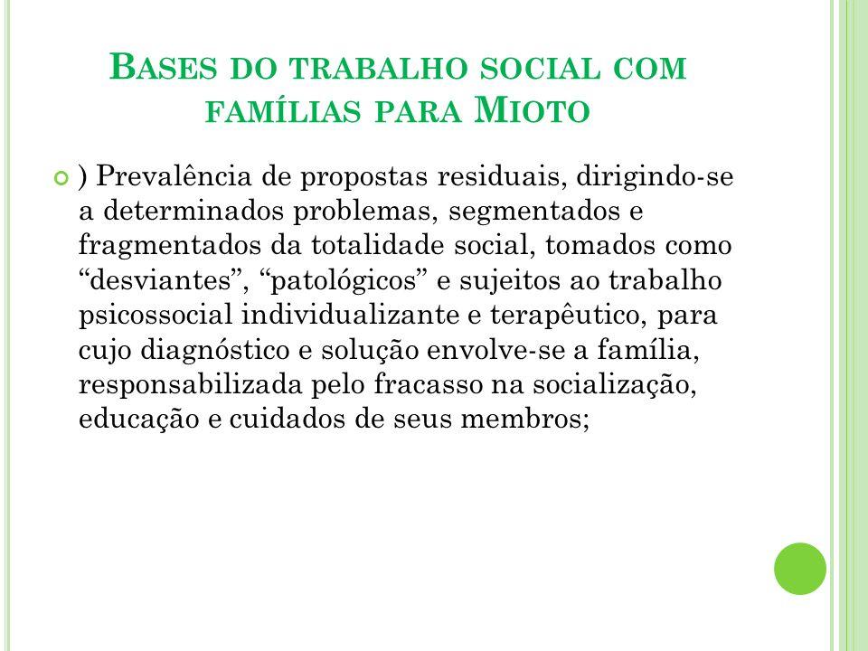 B ASES DO TRABALHO SOCIAL COM FAMÍLIAS PARA M IOTO ) Prevalência de propostas residuais, dirigindo-se a determinados problemas, segmentados e fragment