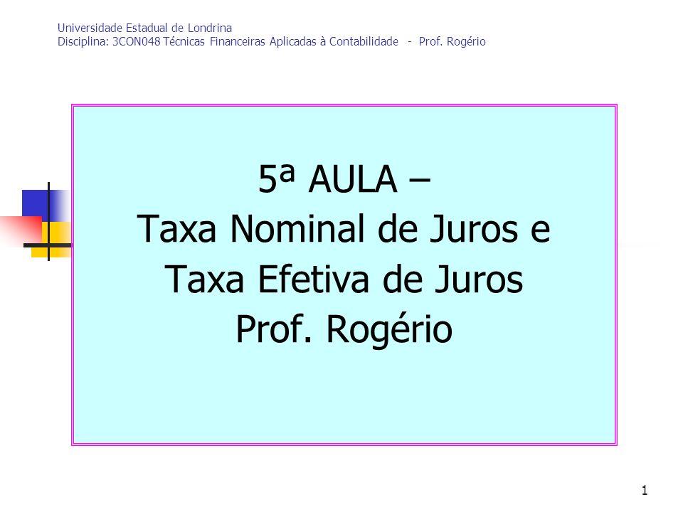 1 Universidade Estadual de Londrina Disciplina: 3CON048 Técnicas Financeiras Aplicadas à Contabilidade - Prof. Rogério 5ª AULA – Taxa Nominal de Juros