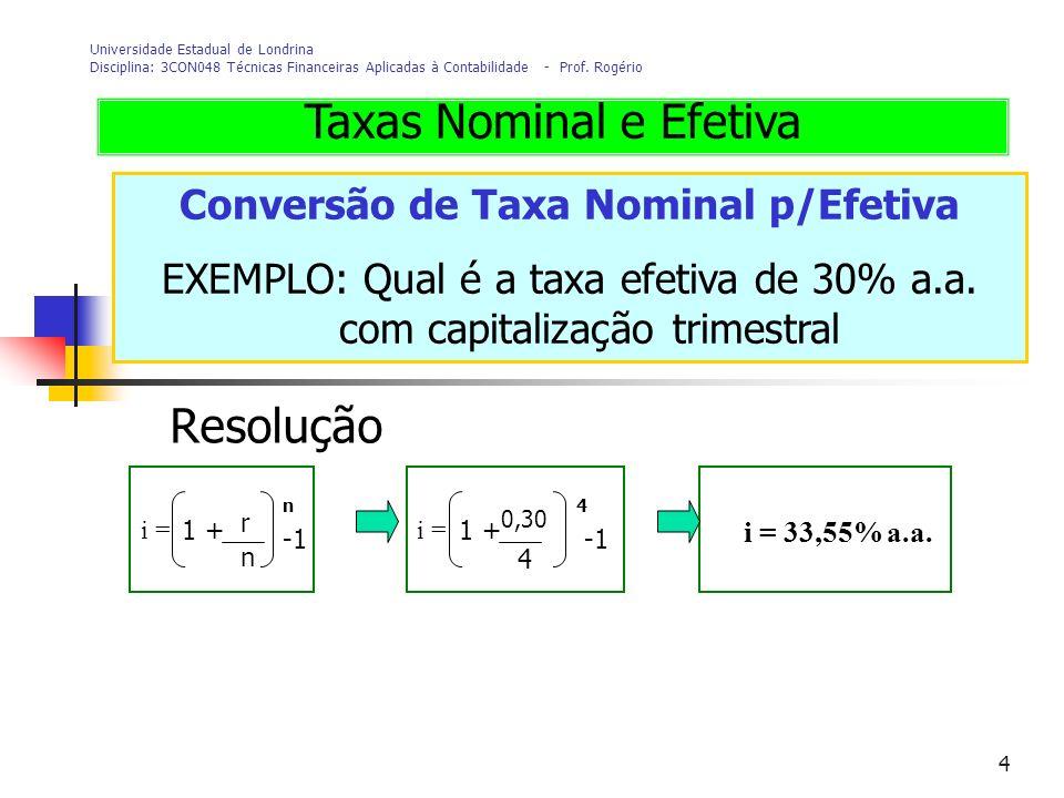 4 Universidade Estadual de Londrina Disciplina: 3CON048 Técnicas Financeiras Aplicadas à Contabilidade - Prof. Rogério Conversão de Taxa Nominal p/Efe