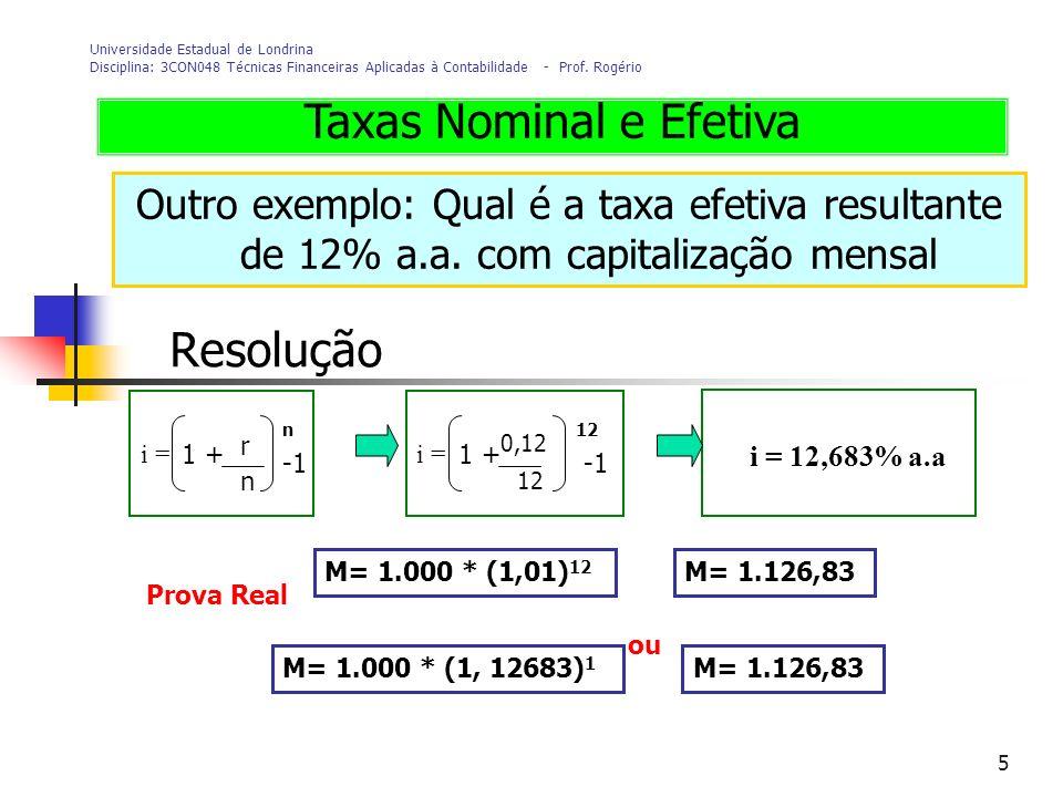 5 Universidade Estadual de Londrina Disciplina: 3CON048 Técnicas Financeiras Aplicadas à Contabilidade - Prof. Rogério Outro exemplo: Qual é a taxa ef