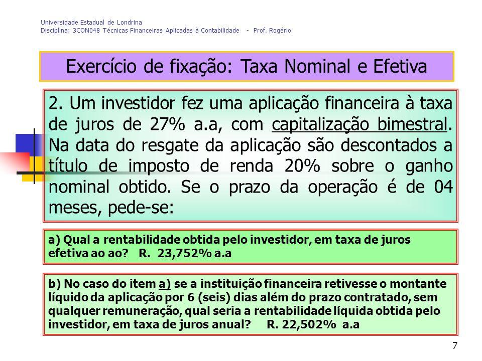 7 Universidade Estadual de Londrina Disciplina: 3CON048 Técnicas Financeiras Aplicadas à Contabilidade - Prof. Rogério Exercício de fixação: Taxa Nomi
