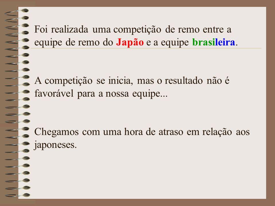 Foi realizada uma competição de remo entre a equipe de remo do Japão e a equipe brasileira. A competição se inicia, mas o resultado não é favorável pa