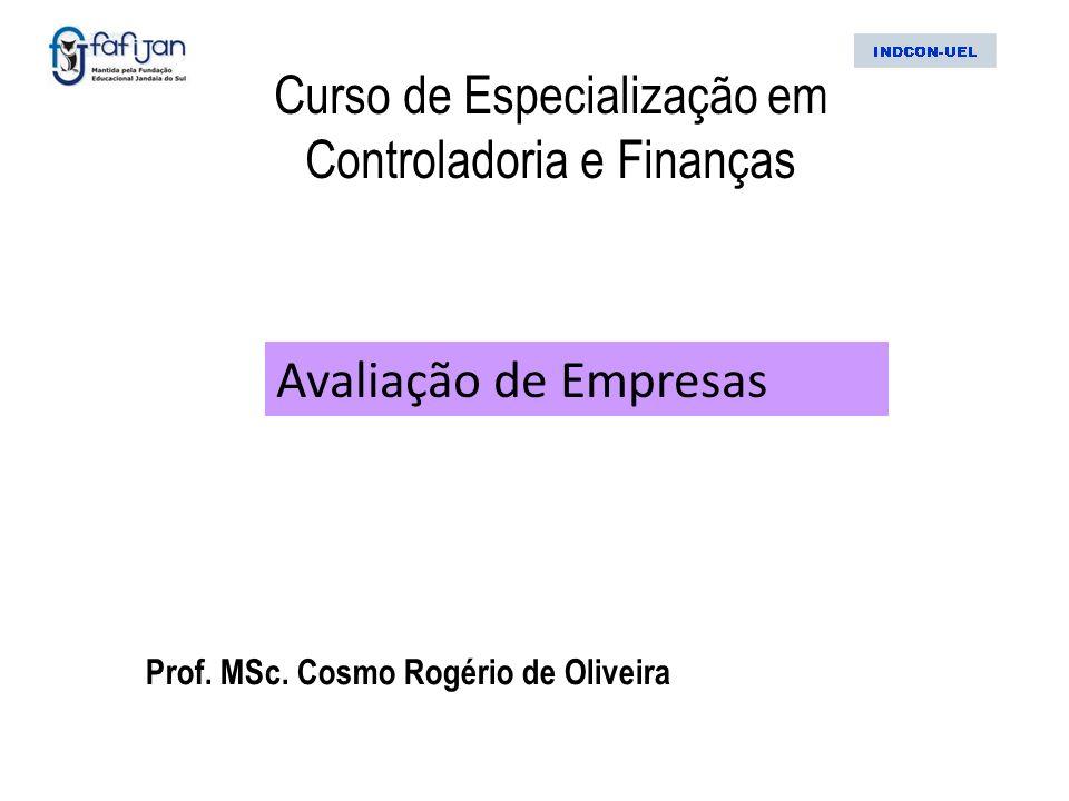 Avaliação de Empresas Curso de Especialização em Controladoria e Finanças Prof. MSc. Cosmo Rogério de Oliveira