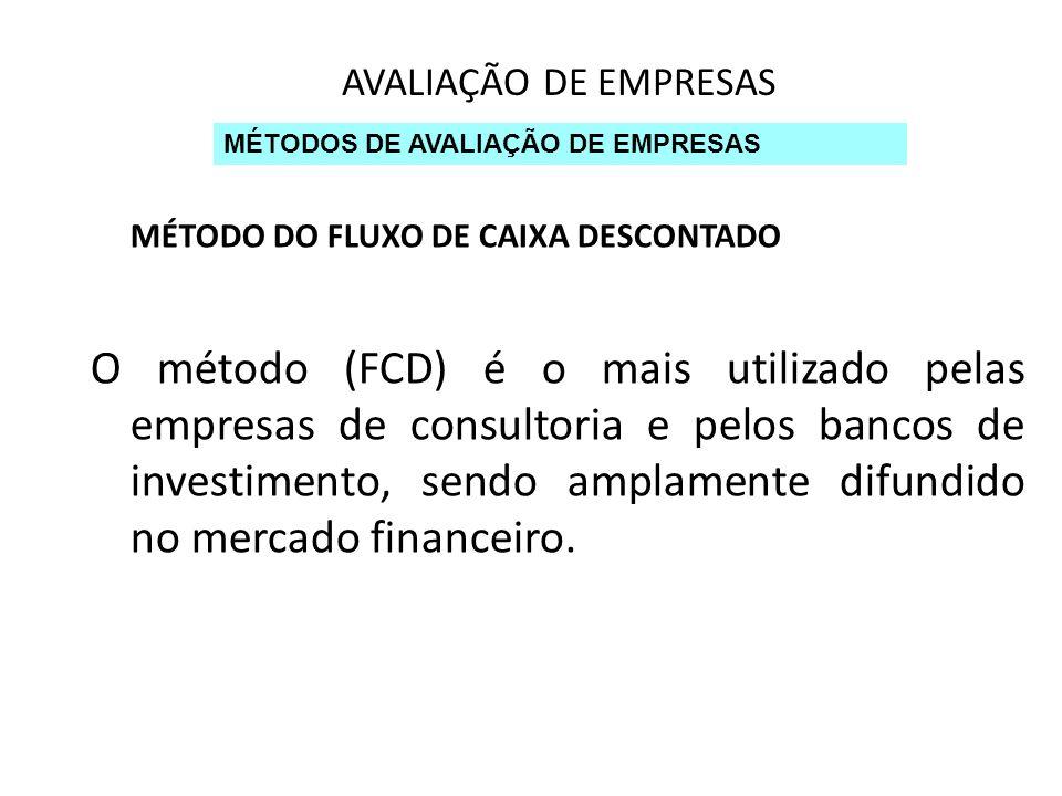 AVALIAÇÃO DE EMPRESAS MÉTODOS DE AVALIAÇÃO DE EMPRESAS MÉTODO DO FLUXO DE CAIXA DESCONTADO O método (FCD) é o mais utilizado pelas empresas de consult