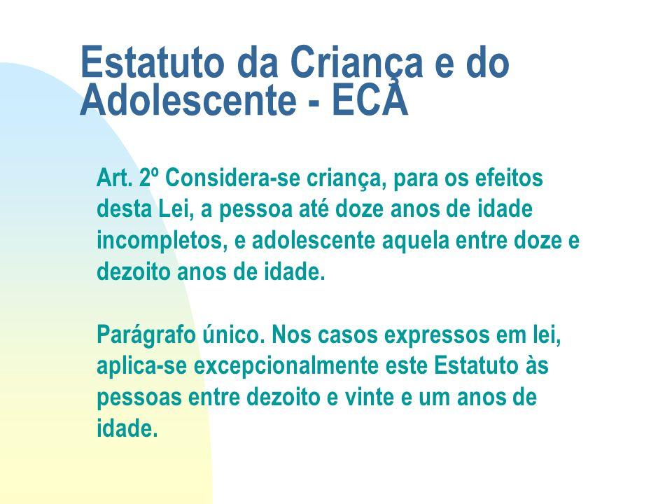 Estatuto da Criança e do Adolescente - ECA Art. 2º Considera-se criança, para os efeitos desta Lei, a pessoa até doze anos de idade incompletos, e ado