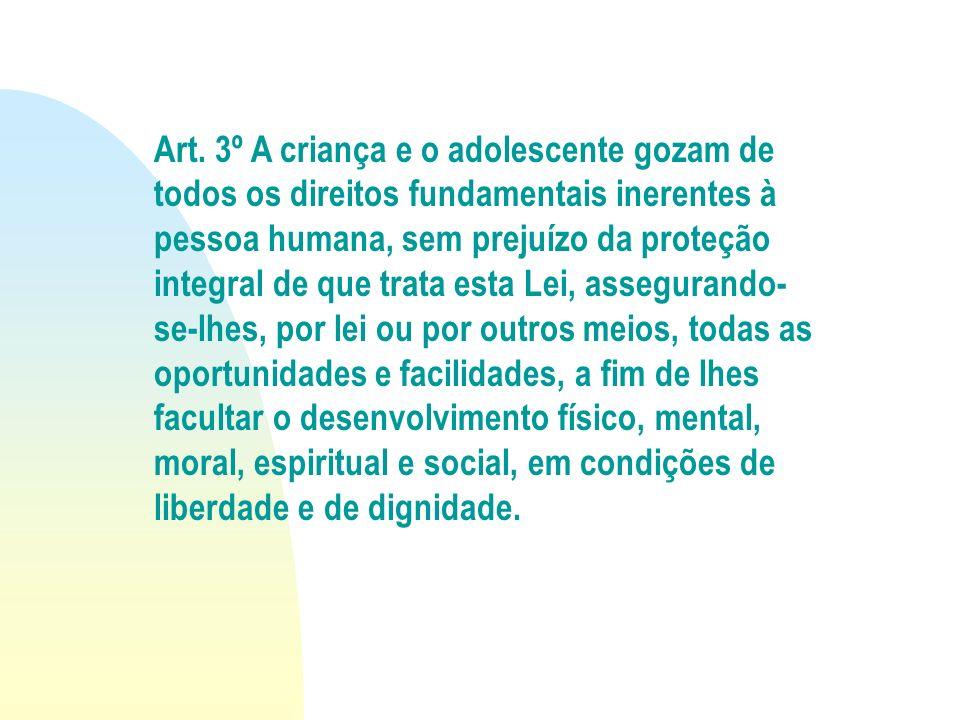 Art. 3º A criança e o adolescente gozam de todos os direitos fundamentais inerentes à pessoa humana, sem prejuízo da proteção integral de que trata es
