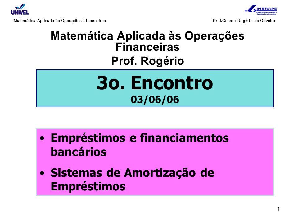 1 Matemática Aplicada às Operações Financeiras Prof.Cosmo Rogério de Oliveira Matemática Aplicada às Operações Financeiras Prof. Rogério 3o. Encontro