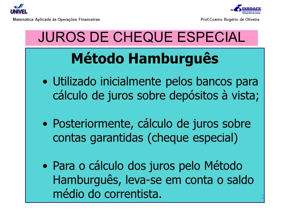 2 Matemática Aplicada às Operações Financeiras Prof.Cosmo Rogério de Oliveira JUROS DE CHEQUE ESPECIAL Método Hamburguês Utilizado inicialmente pelos