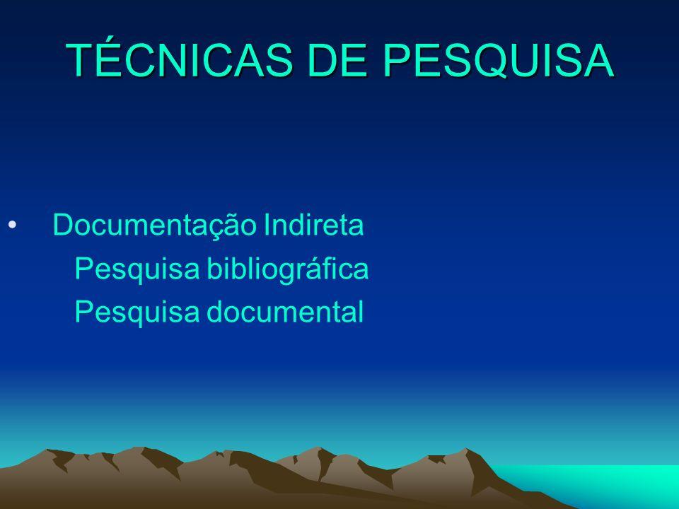 TÉCNICAS DE PESQUISA Documentação Indireta Pesquisa bibliográfica Pesquisa documental