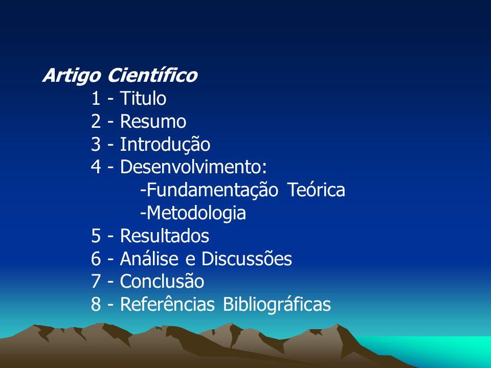 Artigo Científico 1 - Titulo 2 - Resumo 3 - Introdução 4 - Desenvolvimento: -Fundamentação Teórica -Metodologia 5 - Resultados 6 - Análise e Discussõe