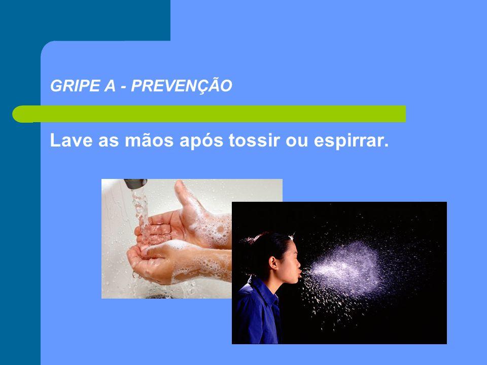 Lave as mãos após tossir ou espirrar. GRIPE A - PREVENÇÃO