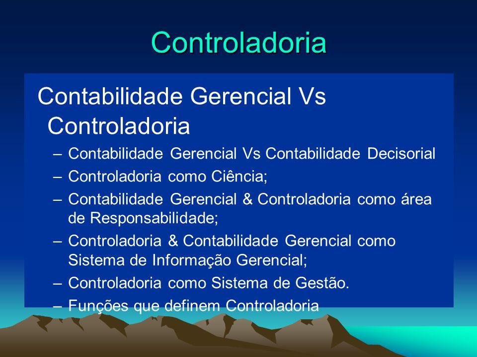 Controladoria Contabilidade Gerencial Vs Controladoria –Contabilidade Gerencial Vs Contabilidade Decisorial –Controladoria como Ciência; –Contabilidad