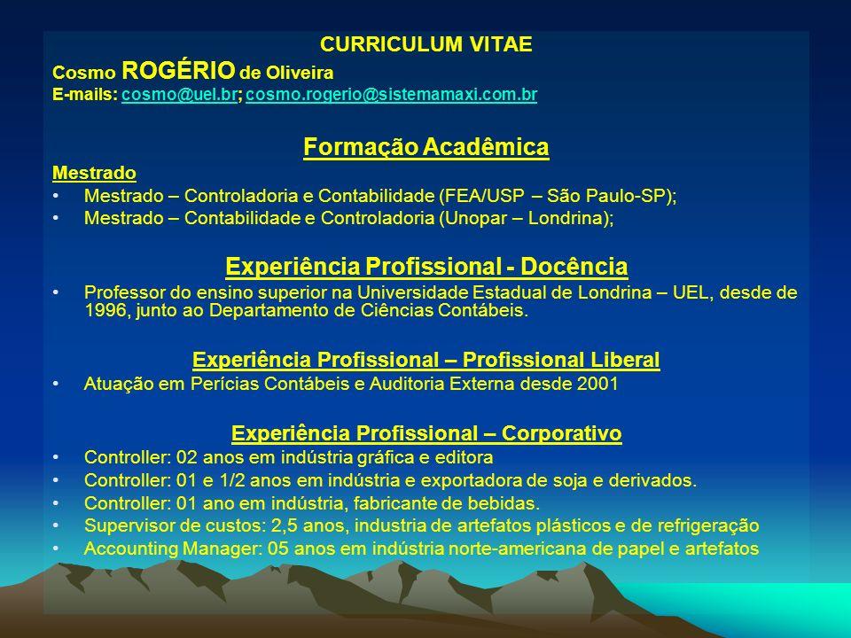 CURRICULUM VITAE Cosmo ROGÉRIO de Oliveira E-mails: cosmo@uel.br; cosmo.rogerio@sistemamaxi.com.brcosmo@uel.brcosmo.rogerio@sistemamaxi.com.br Formaçã