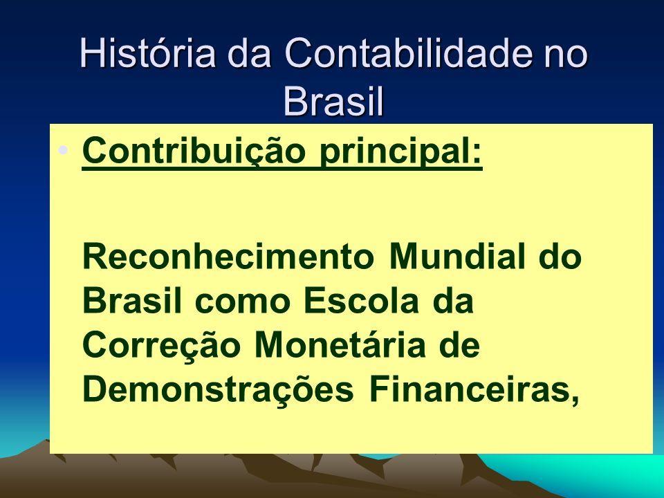 História da Contabilidade no Brasil Contribuição principal: Reconhecimento Mundial do Brasil como Escola da Correção Monetária de Demonstrações Financ
