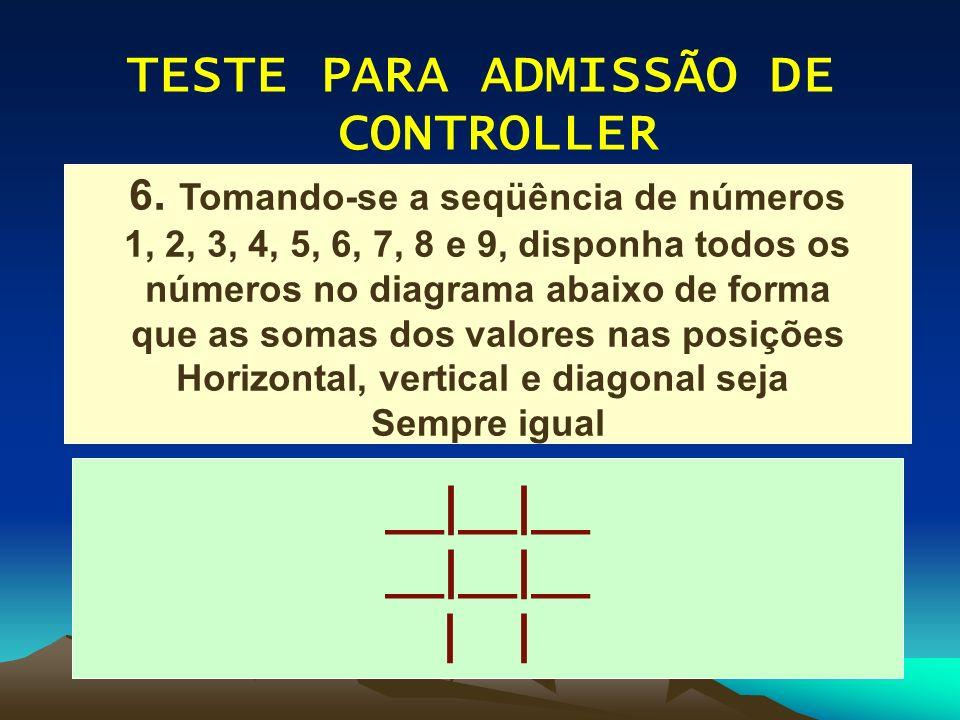 TESTE PARA ADMISSÃO DE CONTROLLER __|__|__ | 6. Tomando-se a seqüência de números 1, 2, 3, 4, 5, 6, 7, 8 e 9, disponha todos os números no diagrama ab