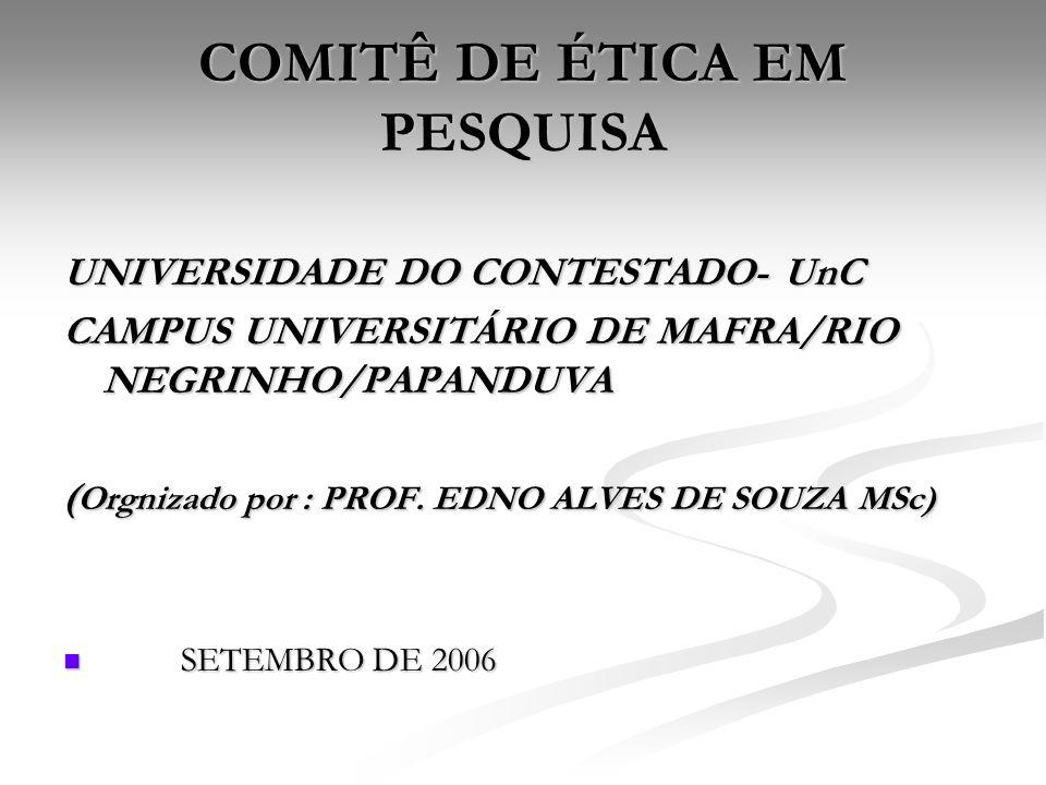 COMITÊ DE ÉTICA EM PESQUISA UNIVERSIDADE DO CONTESTADO- UnC CAMPUS UNIVERSITÁRIO DE MAFRA/RIO NEGRINHO/PAPANDUVA ( Orgnizado por : PROF. EDNO ALVES DE