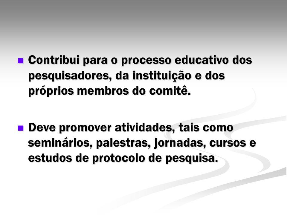 Contribui para o processo educativo dos pesquisadores, da instituição e dos próprios membros do comitê. Contribui para o processo educativo dos pesqui