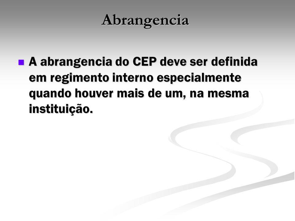 Abrangencia A abrangencia do CEP deve ser definida em regimento interno especialmente quando houver mais de um, na mesma instituição. A abrangencia do