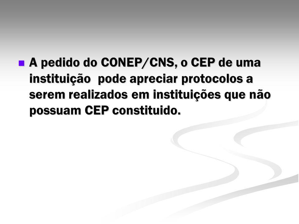 A pedido do CONEP/CNS, o CEP de uma instituição pode apreciar protocolos a serem realizados em instituições que não possuam CEP constituido. A pedido
