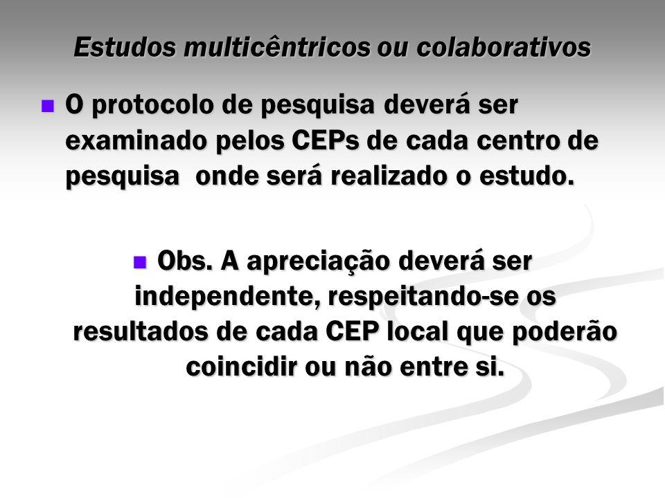Estudos multicêntricos ou colaborativos O protocolo de pesquisa deverá ser examinado pelos CEPs de cada centro de pesquisa onde será realizado o estud