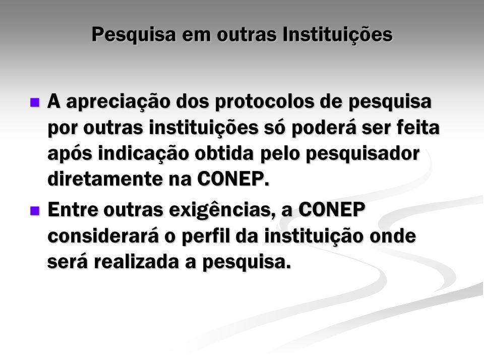 Pesquisa em outras Instituições A apreciação dos protocolos de pesquisa por outras instituições só poderá ser feita após indicação obtida pelo pesquis