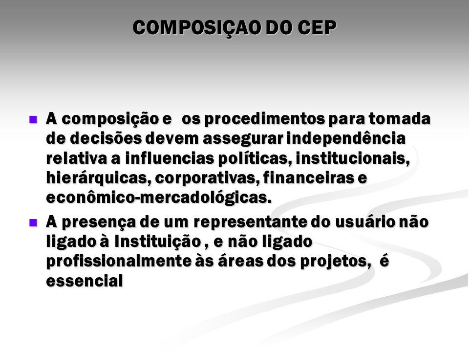 COMPOSIÇAO DO CEP A composição e os procedimentos para tomada de decisões devem assegurar independência relativa a influencias políticas, instituciona