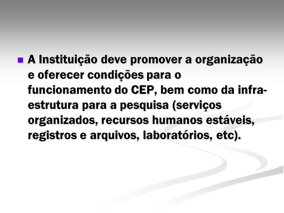 A Instituição deve promover a organização e oferecer condições para o funcionamento do CEP, bem como da infra- estrutura para a pesquisa (serviços org