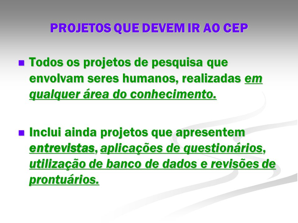 PROJETOS QUE DEVEM IR AO CEP Todos os projetos de pesquisa que envolvam seres humanos, realizadas em qualquer área do conhecimento. Todos os projetos