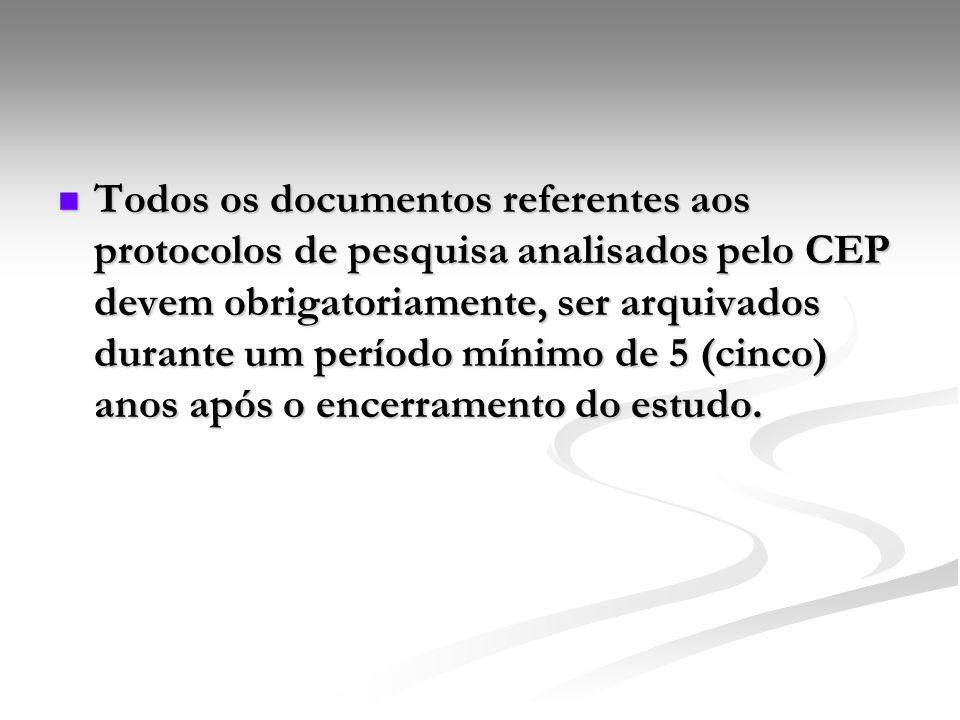 Todos os documentos referentes aos protocolos de pesquisa analisados pelo CEP devem obrigatoriamente, ser arquivados durante um período mínimo de 5 (c