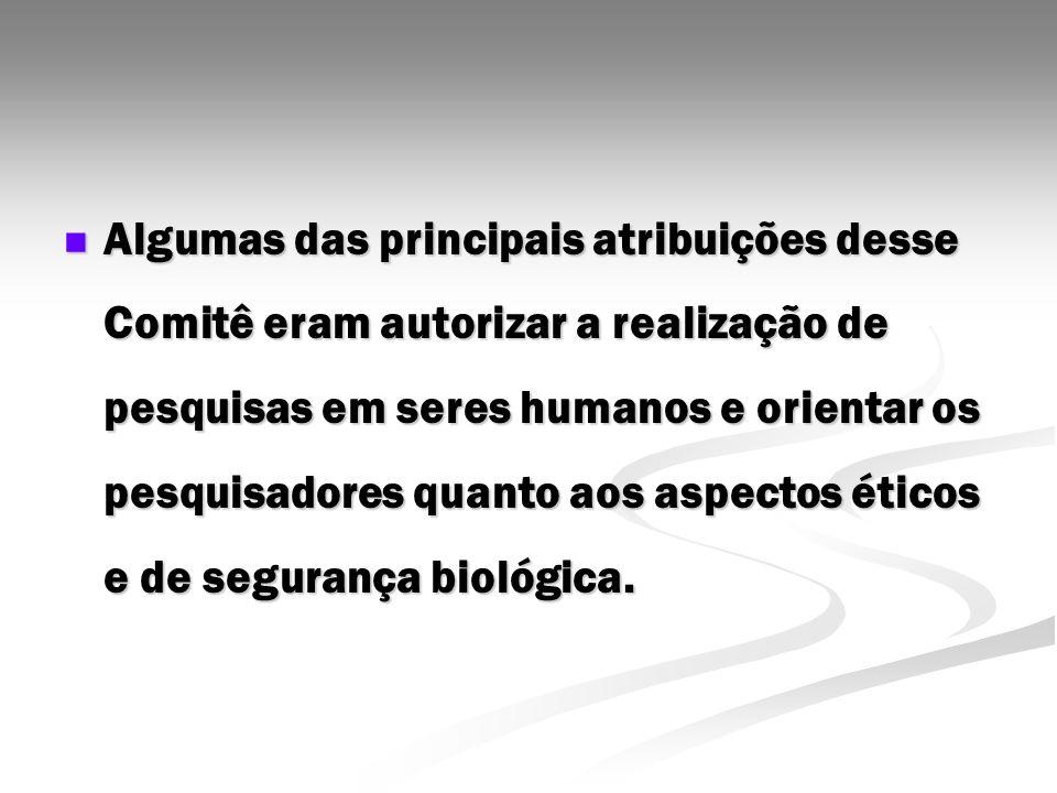 Algumas das principais atribuições desse Comitê eram autorizar a realização de pesquisas em seres humanos e orientar os pesquisadores quanto aos aspec