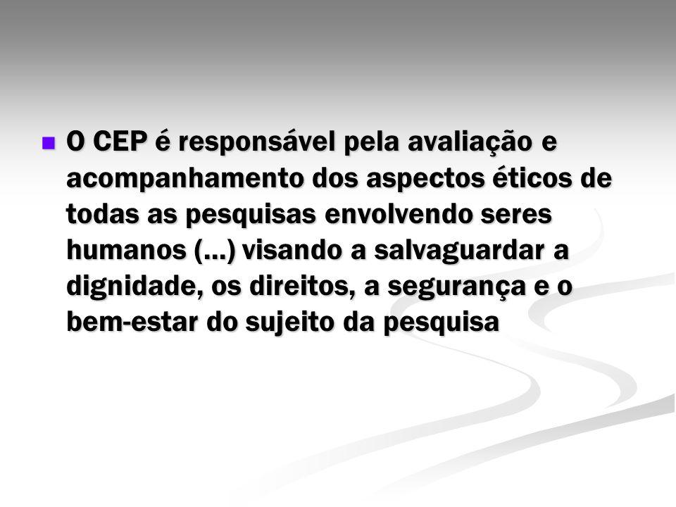 O CEP é responsável pela avaliação e acompanhamento dos aspectos éticos de todas as pesquisas envolvendo seres humanos (...) visando a salvaguardar a