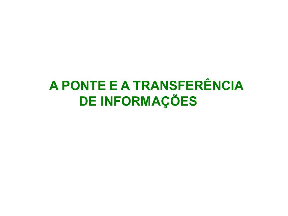 A PONTE E A TRANSFERÊNCIA DE INFORMAÇÕES